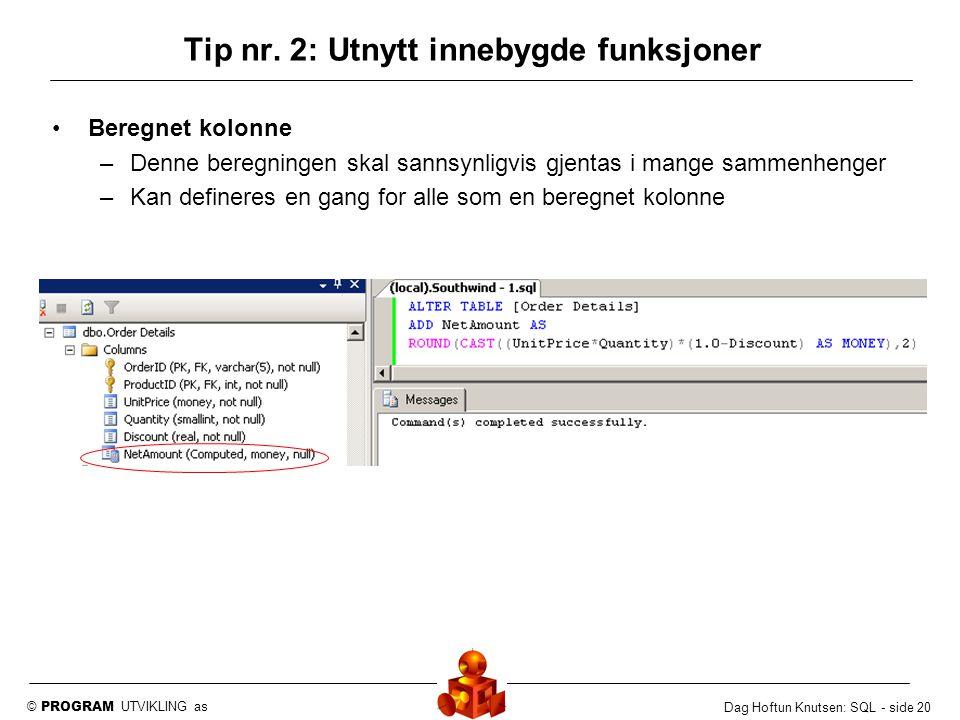© PROGRAM UTVIKLING as Dag Hoftun Knutsen: SQL - side 20 Beregnet kolonne –Denne beregningen skal sannsynligvis gjentas i mange sammenhenger –Kan defi
