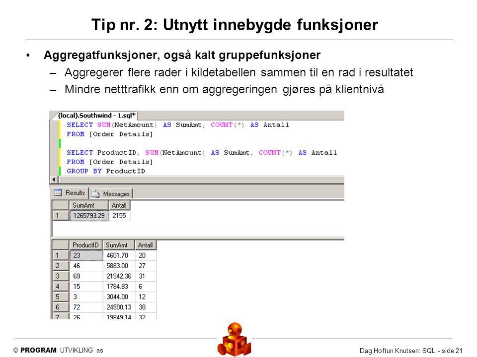 © PROGRAM UTVIKLING as Dag Hoftun Knutsen: SQL - side 21 Aggregatfunksjoner, også kalt gruppefunksjoner –Aggregerer flere rader i kildetabellen sammen