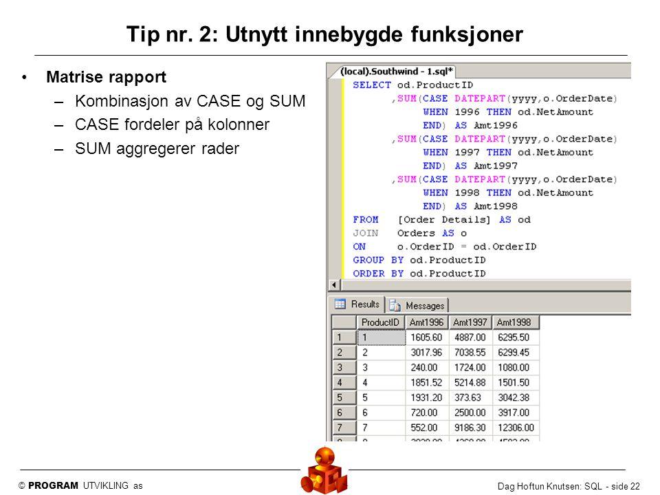 © PROGRAM UTVIKLING as Dag Hoftun Knutsen: SQL - side 22 Matrise rapport –Kombinasjon av CASE og SUM –CASE fordeler på kolonner –SUM aggregerer rader
