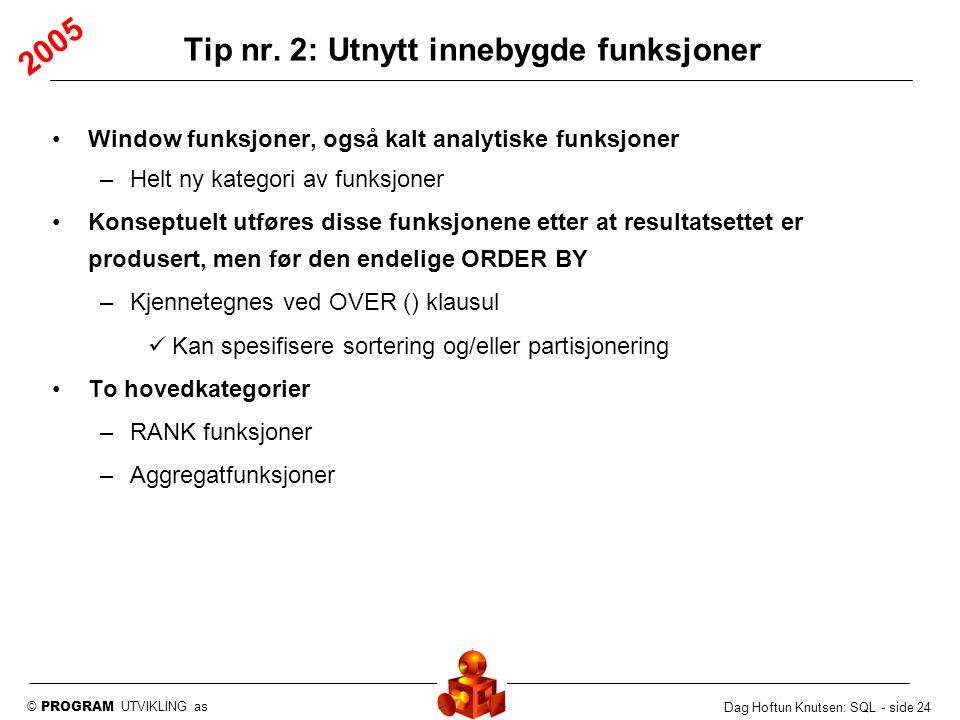 © PROGRAM UTVIKLING as Dag Hoftun Knutsen: SQL - side 24 Window funksjoner, også kalt analytiske funksjoner –Helt ny kategori av funksjoner Konseptuel