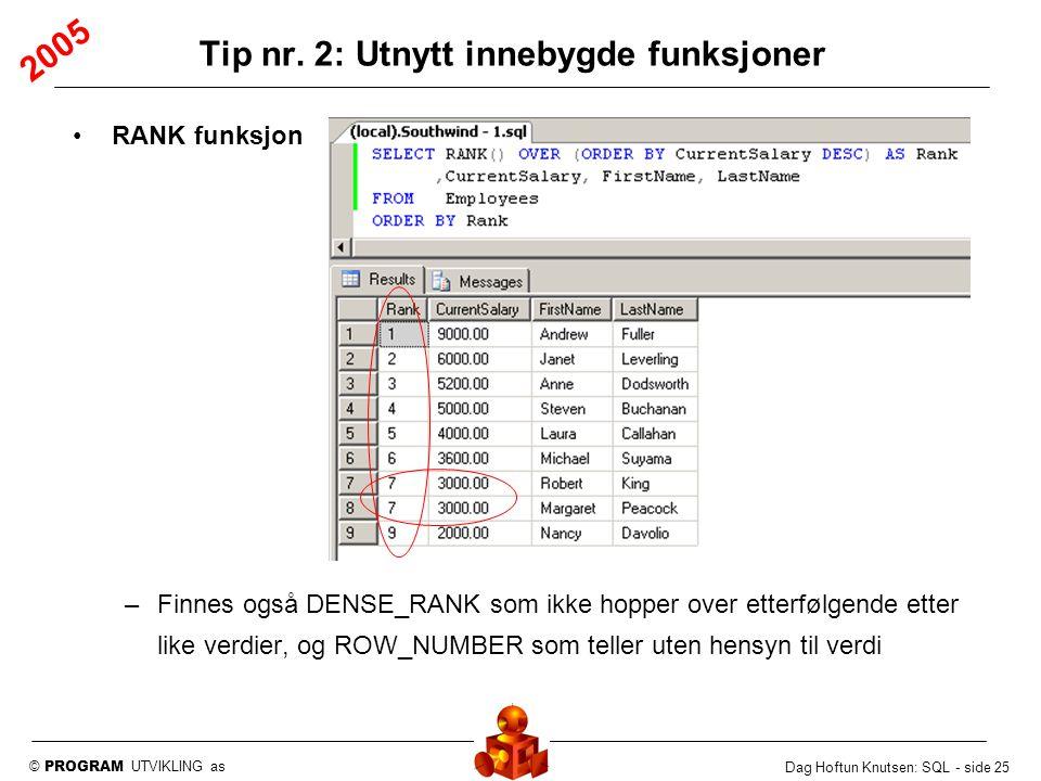© PROGRAM UTVIKLING as Dag Hoftun Knutsen: SQL - side 25 RANK funksjon –Finnes også DENSE_RANK som ikke hopper over etterfølgende etter like verdier,