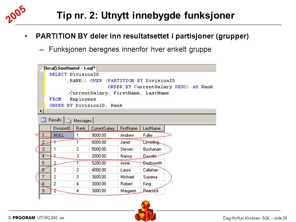 © PROGRAM UTVIKLING as Dag Hoftun Knutsen: SQL - side 26 PARTITION BY deler inn resultatsettet i partisjoner (grupper) –Funksjonen beregnes innenfor h