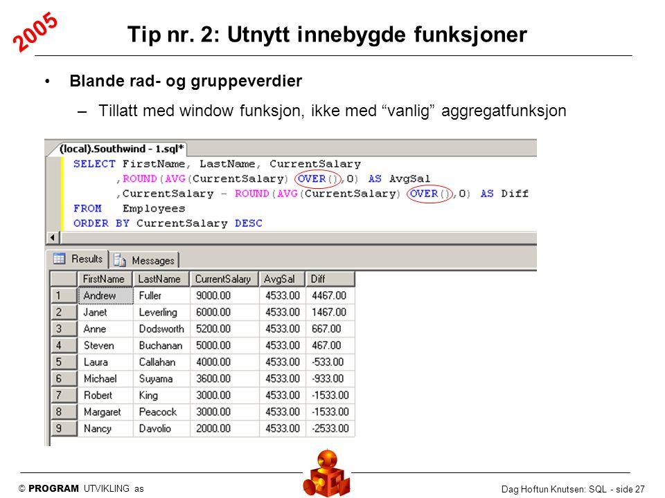 """© PROGRAM UTVIKLING as Dag Hoftun Knutsen: SQL - side 27 Blande rad- og gruppeverdier –Tillatt med window funksjon, ikke med """"vanlig"""" aggregatfunksjon"""