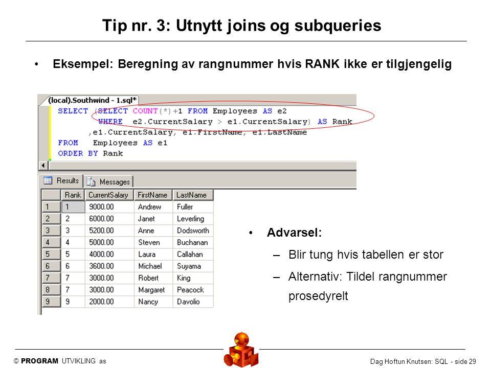 © PROGRAM UTVIKLING as Dag Hoftun Knutsen: SQL - side 29 Eksempel: Beregning av rangnummer hvis RANK ikke er tilgjengelig Advarsel: –Blir tung hvis ta