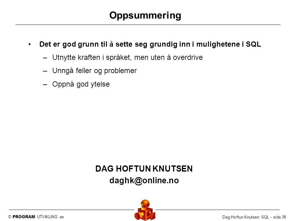 © PROGRAM UTVIKLING as Dag Hoftun Knutsen: SQL - side 38 Oppsummering Det er god grunn til å sette seg grundig inn i mulighetene i SQL –Utnytte krafte