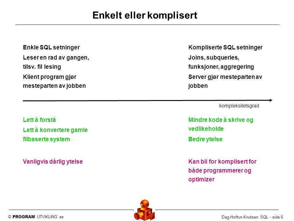 © PROGRAM UTVIKLING as Dag Hoftun Knutsen: SQL - side 6 Enkelt eller komplisert Enkle SQL setninger Leser en rad av gangen, tilsv. fil lesing Klient p