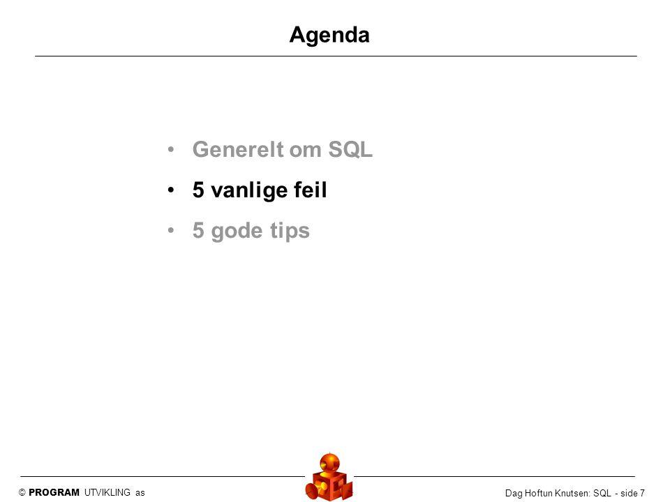 © PROGRAM UTVIKLING as Dag Hoftun Knutsen: SQL - side 7 Agenda Generelt om SQL 5 vanlige feil 5 gode tips