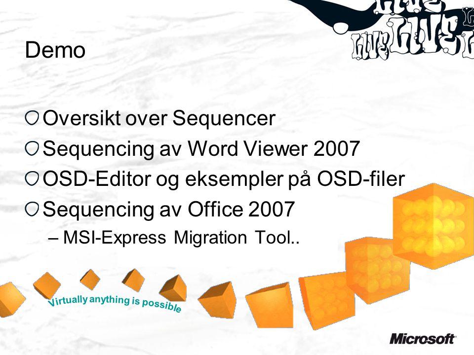 Demo Oversikt over Sequencer Sequencing av Word Viewer 2007 OSD-Editor og eksempler på OSD-filer Sequencing av Office 2007 –MSI-Express Migration Tool