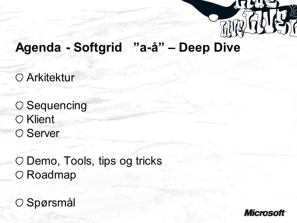 """Agenda - Softgrid """"a-å"""" – Deep Dive Arkitektur Sequencing Klient Server Demo, Tools, tips og tricks Roadmap Spørsmål"""