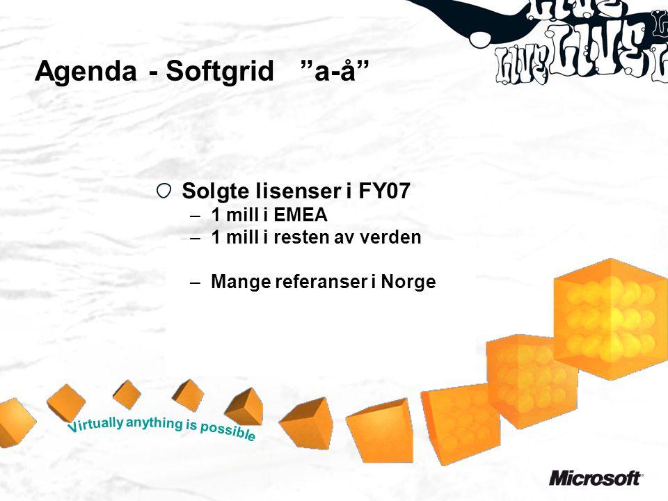 """Agenda - Softgrid """"a-å"""" Solgte lisenser i FY07 –1 mill i EMEA –1 mill i resten av verden –Mange referanser i Norge"""