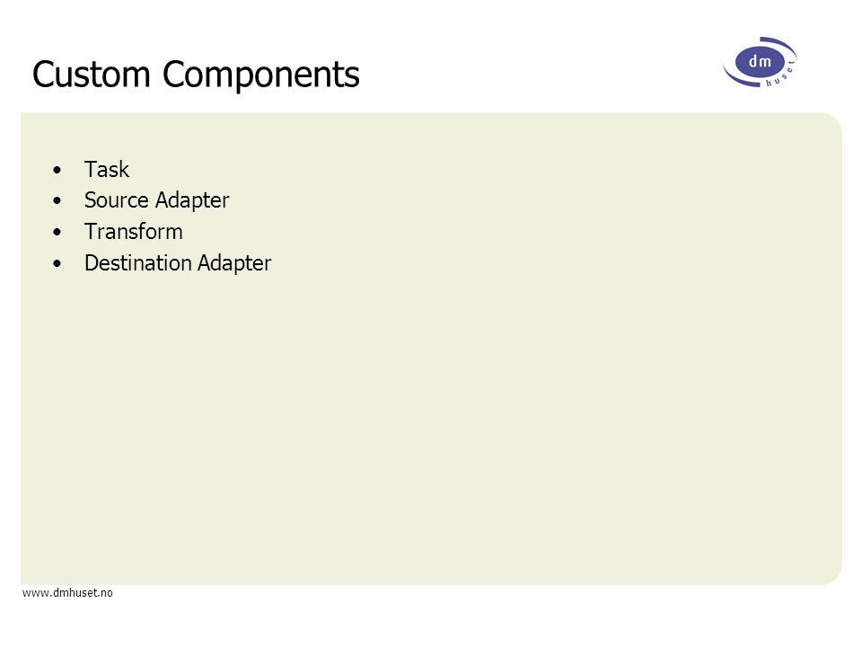 www.dmhuset.no Custom Components Task Source Adapter Transform Destination Adapter