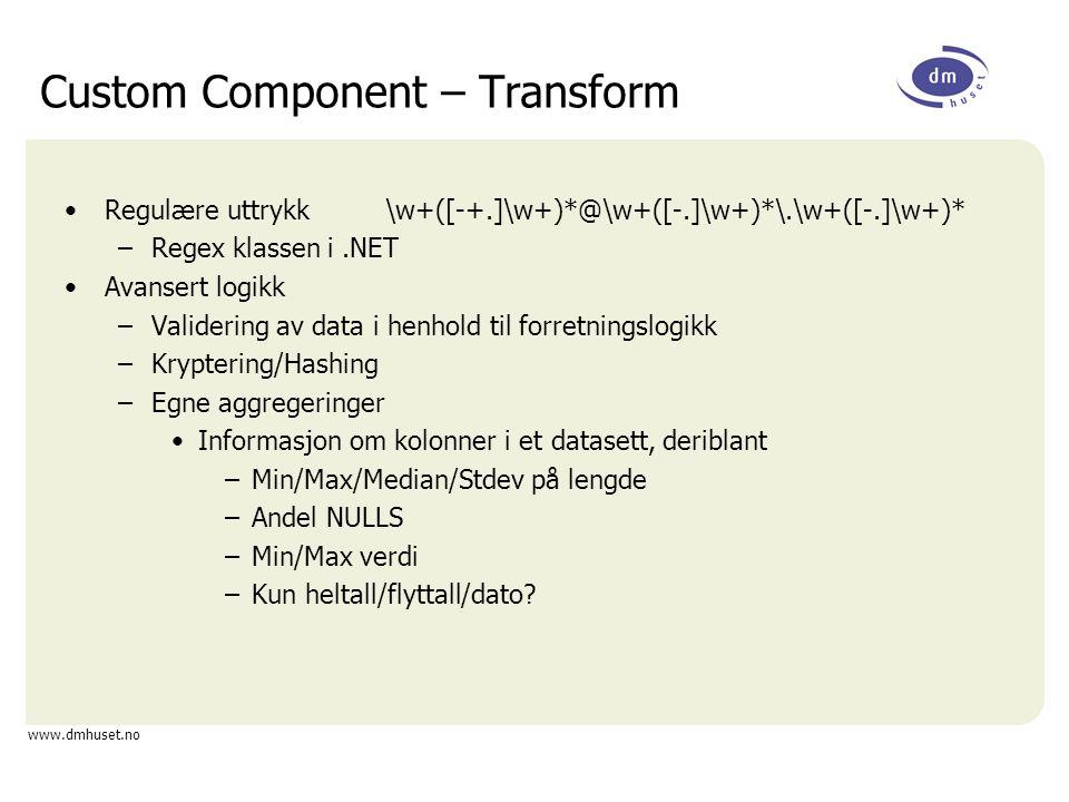 www.dmhuset.no Custom Component – Transform Regulære uttrykk\w+([-+.]\w+)*@\w+([-.]\w+)*\.\w+([-.]\w+)* –Regex klassen i.NET Avansert logikk –Valideri