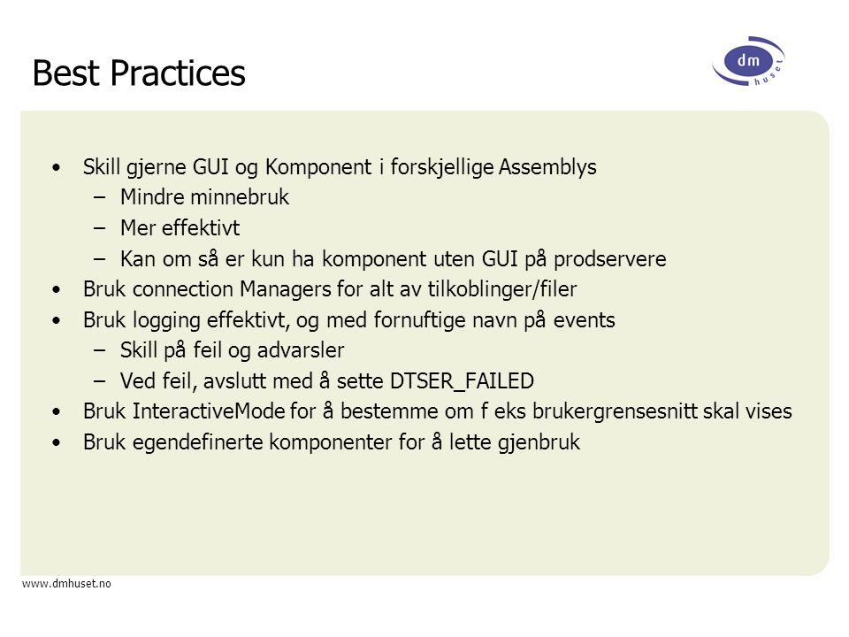 www.dmhuset.no Best Practices Skill gjerne GUI og Komponent i forskjellige Assemblys –Mindre minnebruk –Mer effektivt –Kan om så er kun ha komponent u