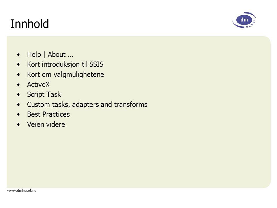 www.dmhuset.no Innhold Help | About … Kort introduksjon til SSIS Kort om valgmulighetene ActiveX Script Task Custom tasks, adapters and transforms Bes