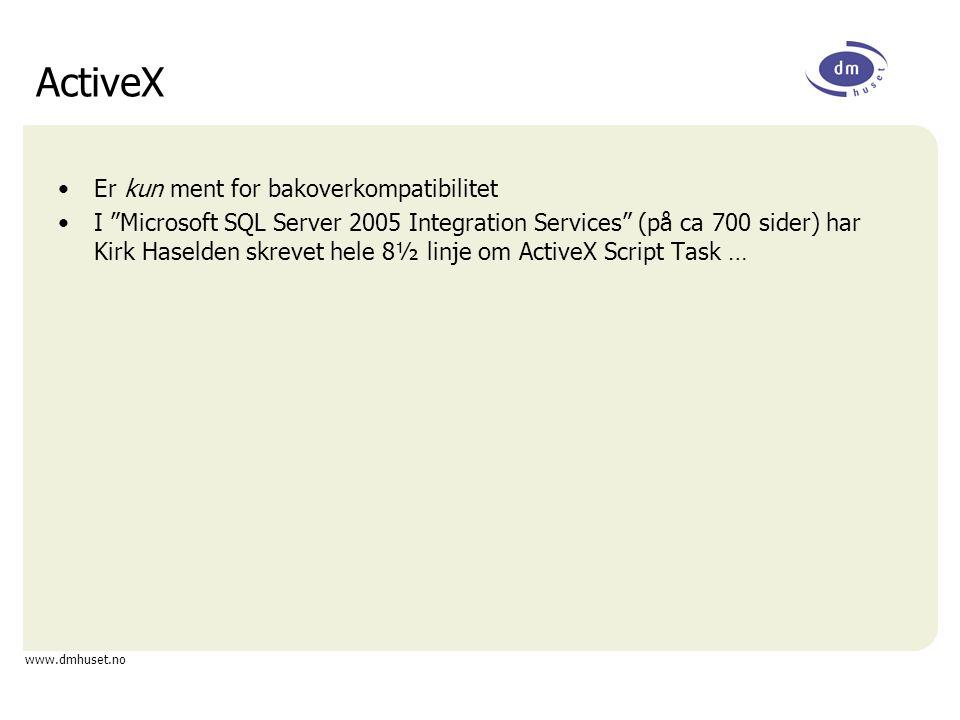 """www.dmhuset.no ActiveX Er kun ment for bakoverkompatibilitet I """"Microsoft SQL Server 2005 Integration Services"""" (på ca 700 sider) har Kirk Haselden sk"""