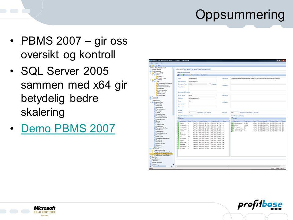 Oppsummering PBMS 2007 – gir oss oversikt og kontroll SQL Server 2005 sammen med x64 gir betydelig bedre skalering Demo PBMS 2007