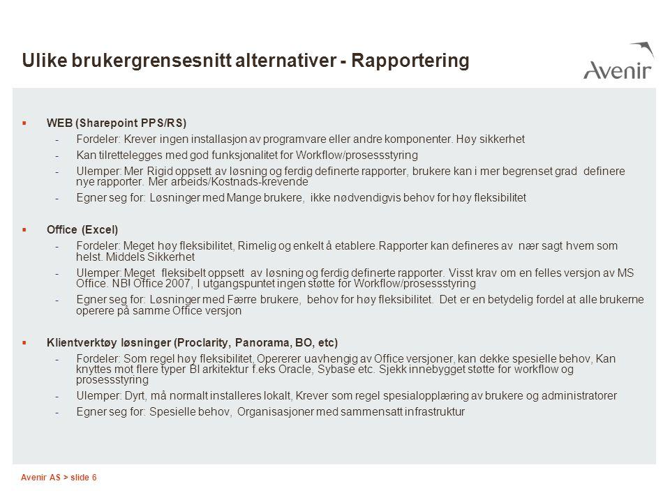 Avenir AS > slide 6 Ulike brukergrensesnitt alternativer - Rapportering  WEB (Sharepoint PPS/RS) -Fordeler: Krever ingen installasjon av programvare eller andre komponenter.