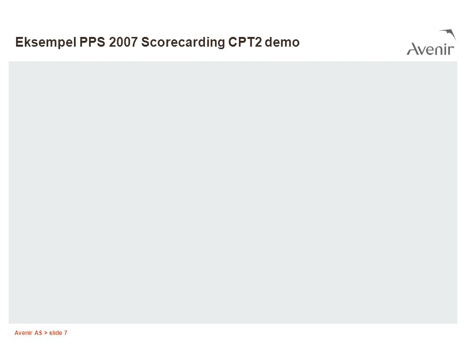 Avenir AS > slide 7 Eksempel PPS 2007 Scorecarding CPT2 demo