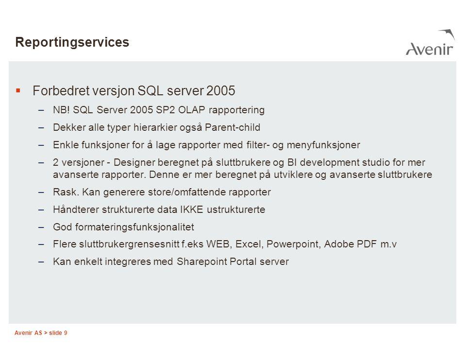 Avenir AS > slide 9 Reportingservices  Forbedret versjon SQL server 2005 –NB.