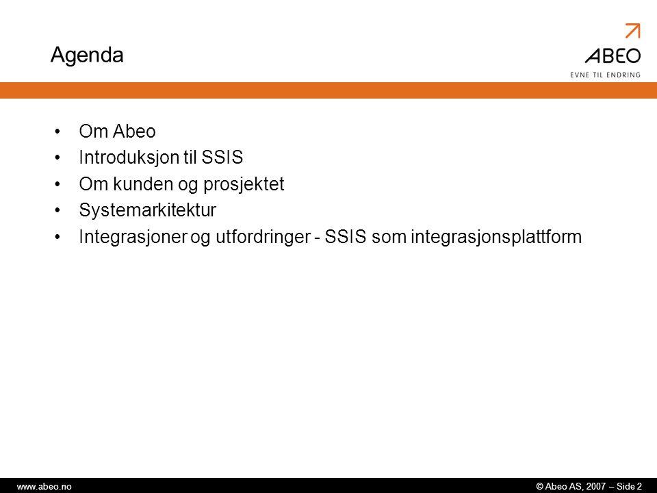 © Abeo AS, 2007 – Side 2www.abeo.no Agenda Om Abeo Introduksjon til SSIS Om kunden og prosjektet Systemarkitektur Integrasjoner og utfordringer - SSIS som integrasjonsplattform