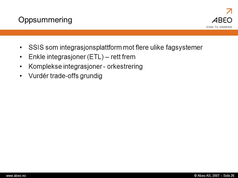 © Abeo AS, 2007 – Side 26www.abeo.no Oppsummering SSIS som integrasjonsplattform mot flere ulike fagsystemer Enkle integrasjoner (ETL) – rett frem Komplekse integrasjoner - orkestrering Vurdér trade-offs grundig