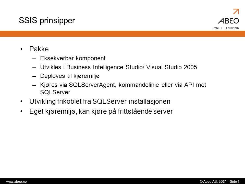 © Abeo AS, 2007 – Side 5www.abeo.no SSIS Pakke Connection managers –Setter opp tilkobling mot fysiske tjenester (SQLServer, SMTP, flate filer etc) Control flow –Prosessflyt, fylles med: Containers (sequence, loops) Tasks (f.eks.