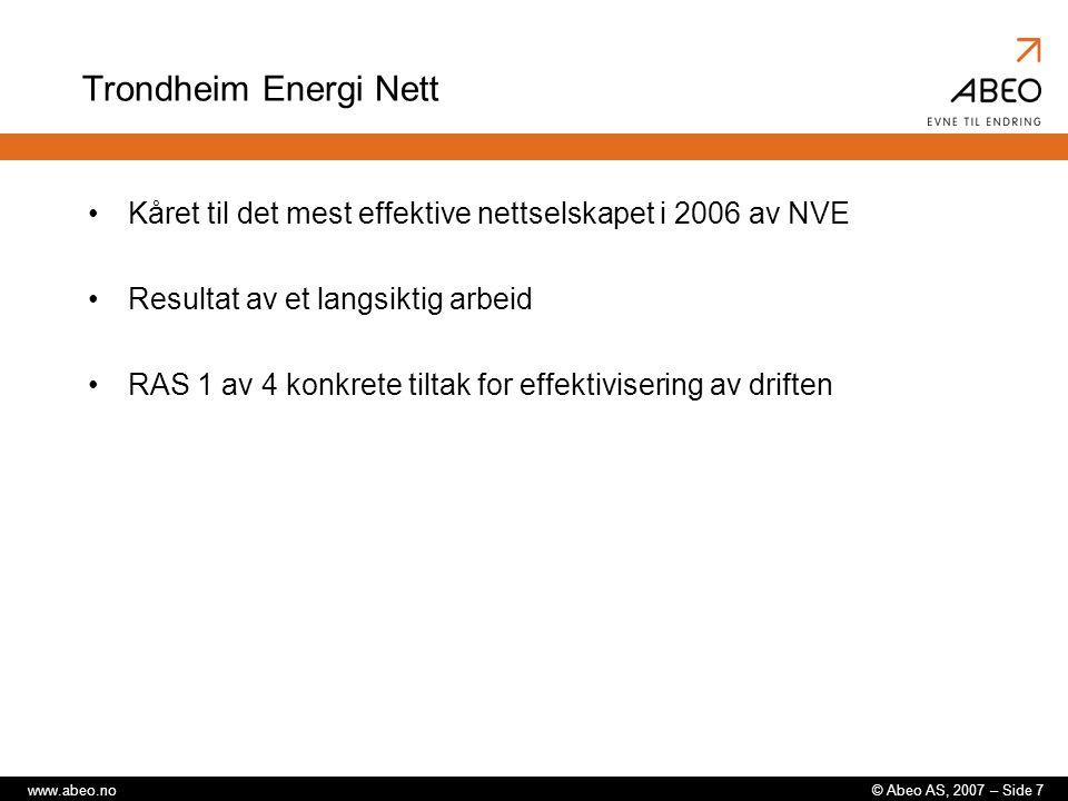 © Abeo AS, 2007 – Side 7www.abeo.no Trondheim Energi Nett Kåret til det mest effektive nettselskapet i 2006 av NVE Resultat av et langsiktig arbeid RAS 1 av 4 konkrete tiltak for effektivisering av driften