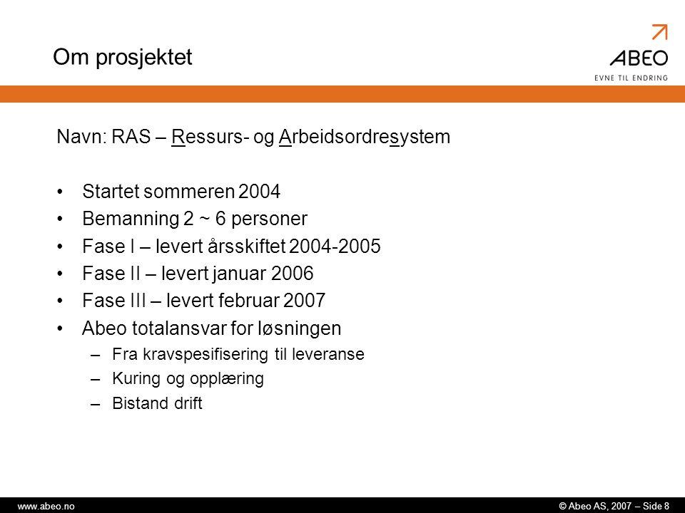 © Abeo AS, 2007 – Side 19www.abeo.no Integrasjon mot KIS Grensesnitt:.NET API, synkrone funksjonskall Ikke direkte tilgang til data i database Komplisert kommunikasjonsvei fra API til KIS –3dje parts meldingsbasert kommunikasjonsverktøy Nødvendig med oppdaterte data pga mye endringer