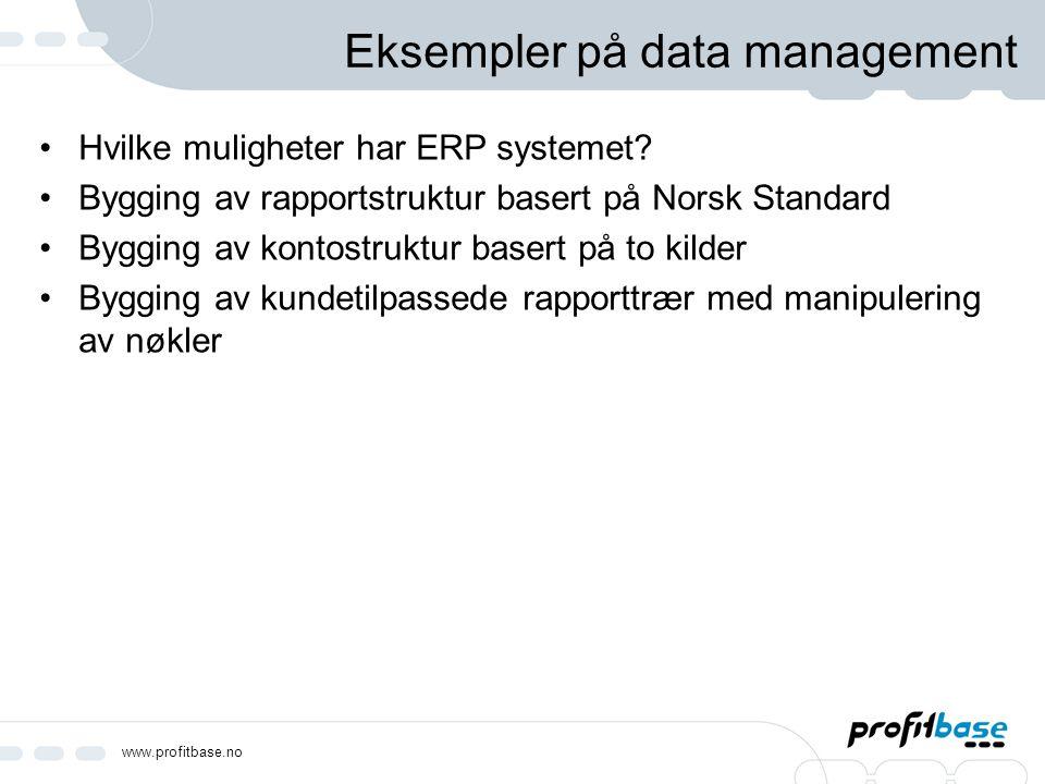www.profitbase.no Eksempler på data management Hvilke muligheter har ERP systemet? Bygging av rapportstruktur basert på Norsk Standard Bygging av kont