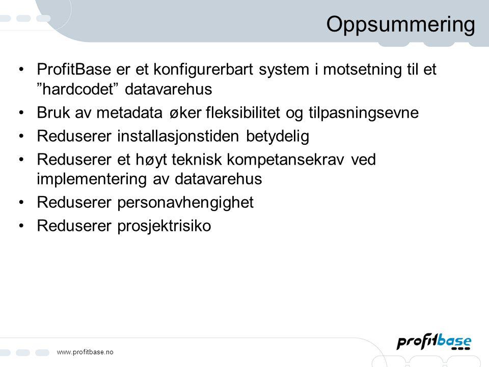 """www.profitbase.no Oppsummering ProfitBase er et konfigurerbart system i motsetning til et """"hardcodet"""" datavarehus Bruk av metadata øker fleksibilitet"""