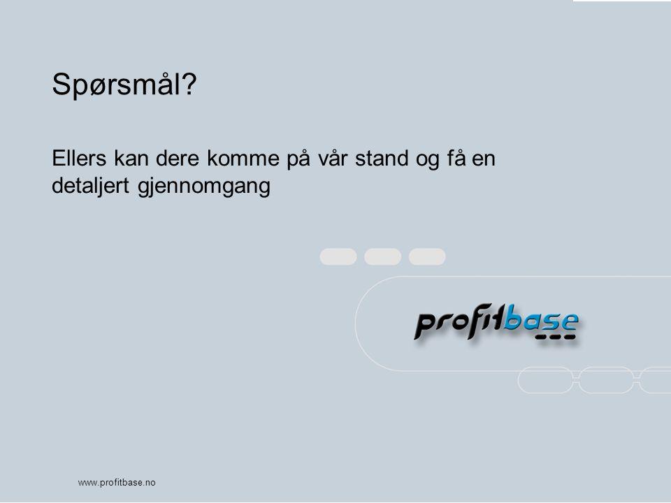 www.profitbase.no Spørsmål? Ellers kan dere komme på vår stand og få en detaljert gjennomgang