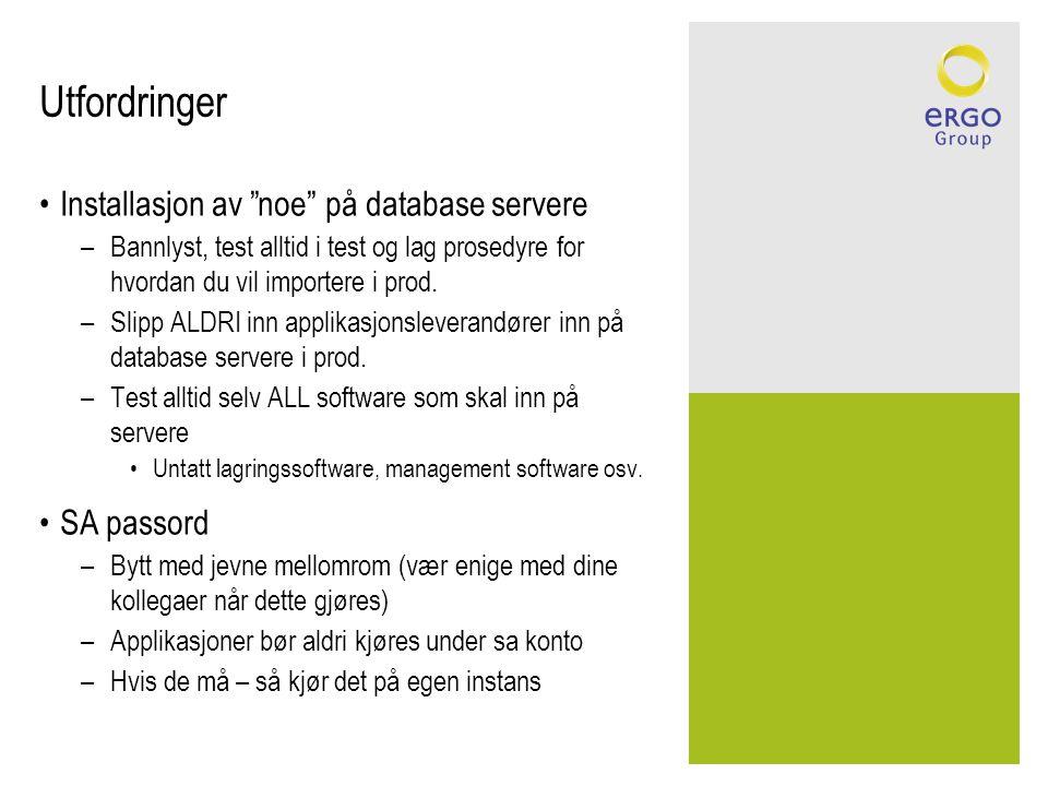Utfordringer Installasjon av noe på database servere –Bannlyst, test alltid i test og lag prosedyre for hvordan du vil importere i prod.