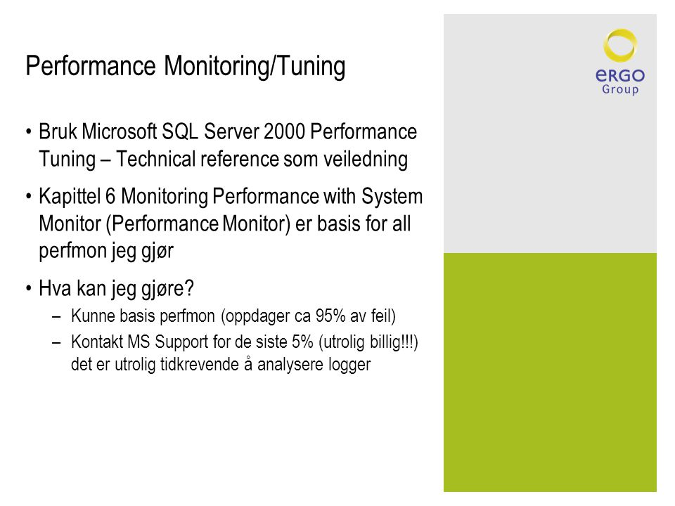 Performance Monitoring/Tuning Bruk Microsoft SQL Server 2000 Performance Tuning – Technical reference som veiledning Kapittel 6 Monitoring Performance