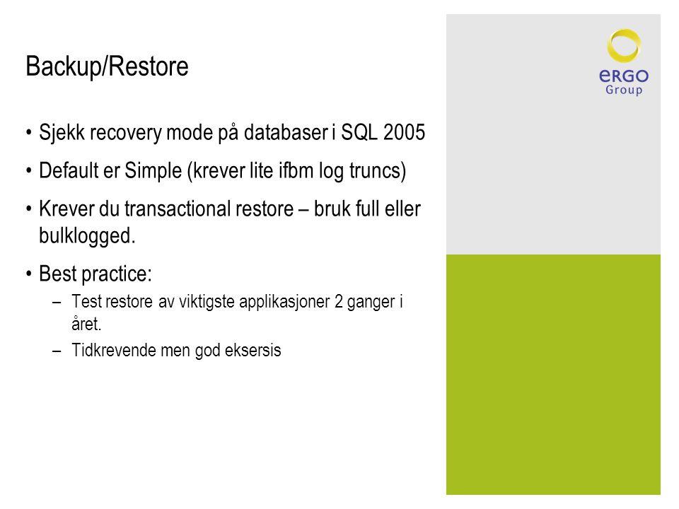 Backup/Restore Sjekk recovery mode på databaser i SQL 2005 Default er Simple (krever lite ifbm log truncs) Krever du transactional restore – bruk full eller bulklogged.