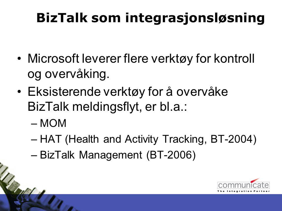 BizTalk som integrasjonsløsning Microsoft leverer flere verktøy for kontroll og overvåking.