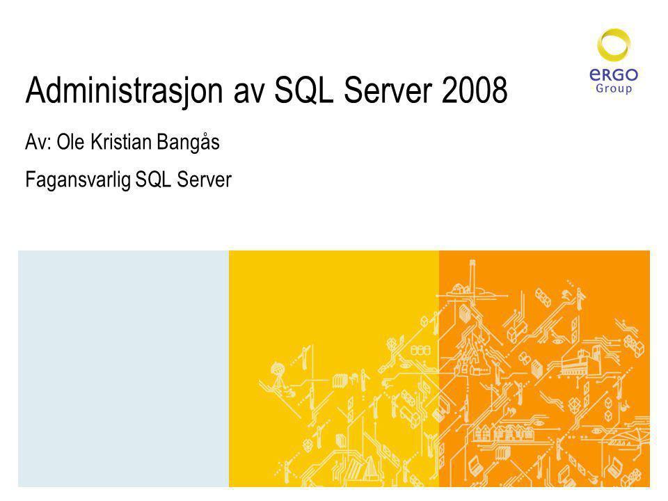 Administrasjon av SQL Server 2008 Av: Ole Kristian Bangås Fagansvarlig SQL Server