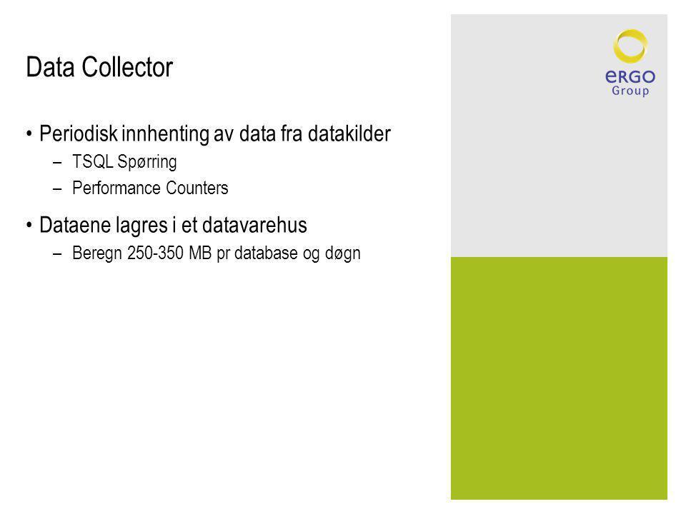 Data Collector Periodisk innhenting av data fra datakilder –TSQL Spørring –Performance Counters Dataene lagres i et datavarehus –Beregn 250-350 MB pr database og døgn