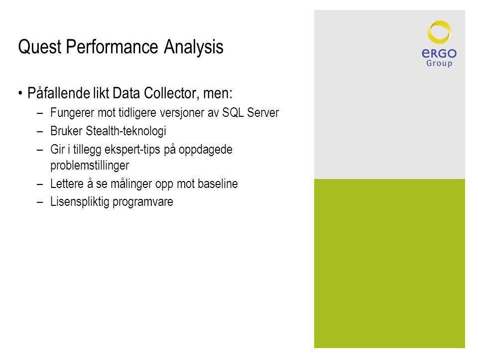 Quest Performance Analysis Påfallende likt Data Collector, men: –Fungerer mot tidligere versjoner av SQL Server –Bruker Stealth-teknologi –Gir i tillegg ekspert-tips på oppdagede problemstillinger –Lettere å se målinger opp mot baseline –Lisenspliktig programvare