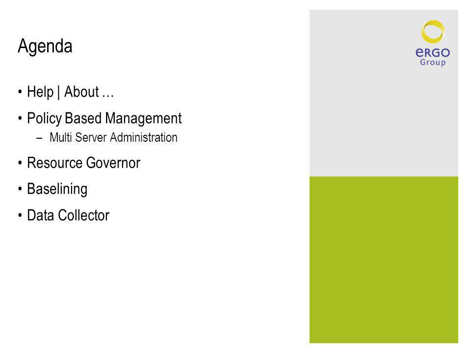 Agenda Help   About … Policy Based Management –Multi Server Administration Resource Governor Baselining Data Collector