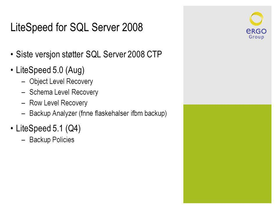 LiteSpeed for SQL Server 2008 Siste versjon støtter SQL Server 2008 CTP LiteSpeed 5.0 (Aug) –Object Level Recovery –Schema Level Recovery –Row Level Recovery –Backup Analyzer (fnne flaskehalser ifbm backup) LiteSpeed 5.1 (Q4) –Backup Policies