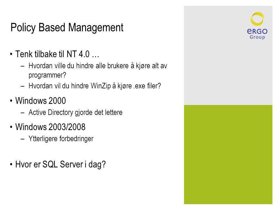 Policy Based Management Tenk tilbake til NT 4.0 … –Hvordan ville du hindre alle brukere å kjøre alt av programmer.