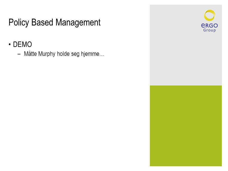 Policy Based Management DEMO –Måtte Murphy holde seg hjemme…