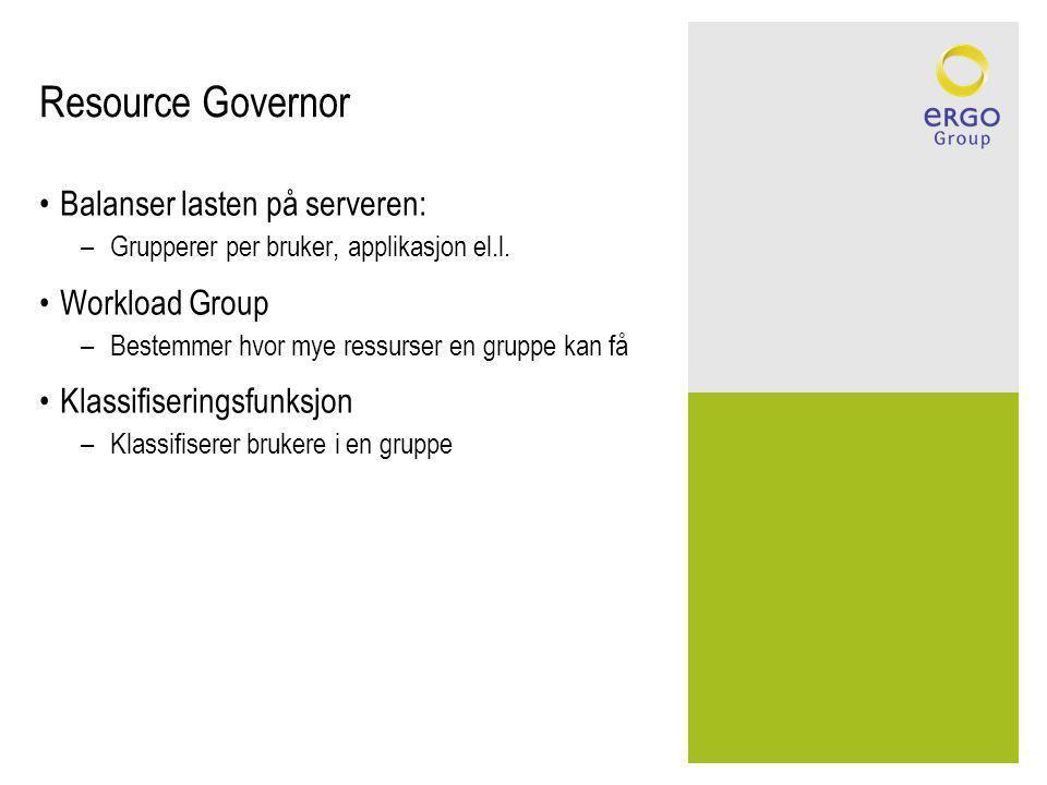 Resource Governor Balanser lasten på serveren: –Grupperer per bruker, applikasjon el.l.