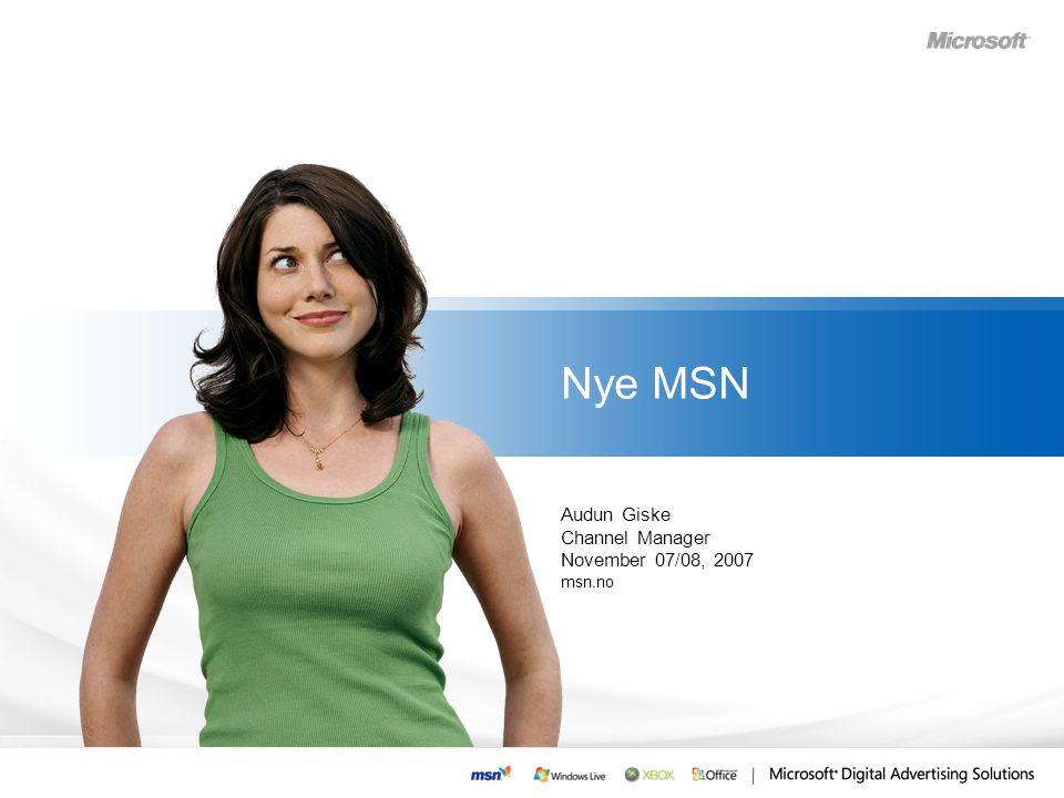Nye MSN Audun Giske Channel Manager November 07/08, 2007 msn.no