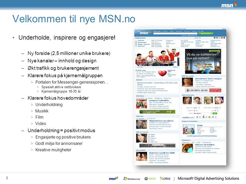 Velkommen til nye MSN.no Underholde, inspirere og engasjere! –Ny forside (2,5 millioner unike brukere) –Nye kanaler – innhold og design –Økt trafikk o