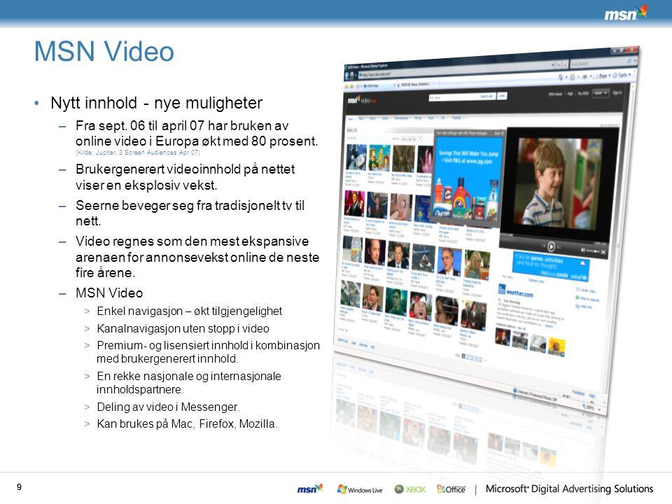 99 MSN Video 9 Nytt innhold - nye muligheter –Fra sept. 06 til april 07 har bruken av online video i Europa økt med 80 prosent. (Kilde: Jupiter, 3 Scr