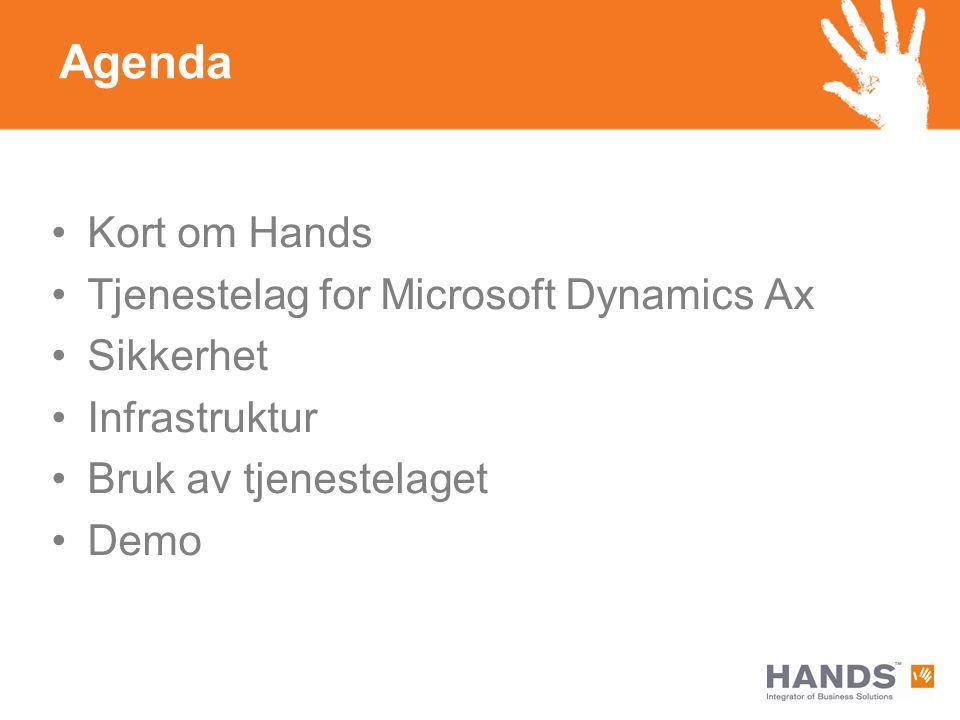 Agenda Kort om Hands Tjenestelag for Microsoft Dynamics Ax Sikkerhet Infrastruktur Bruk av tjenestelaget Demo