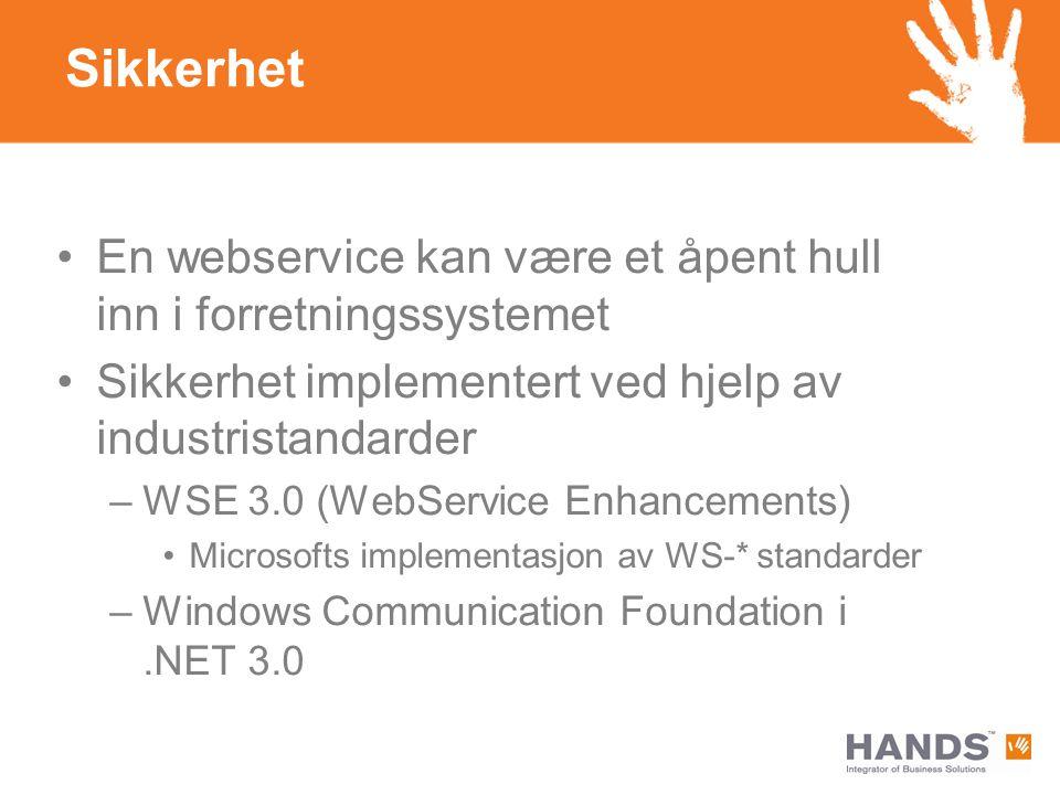 Sikkerhet En webservice kan være et åpent hull inn i forretningssystemet Sikkerhet implementert ved hjelp av industristandarder –WSE 3.0 (WebService Enhancements) Microsofts implementasjon av WS-* standarder –Windows Communication Foundation i.NET 3.0
