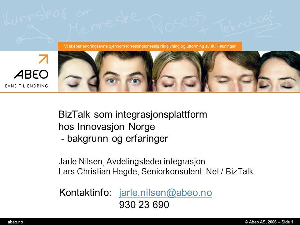 © Abeo AS, 2006 – Side 1abeo.no BizTalk som integrasjonsplattform hos Innovasjon Norge - bakgrunn og erfaringer Jarle Nilsen, Avdelingsleder integrasj