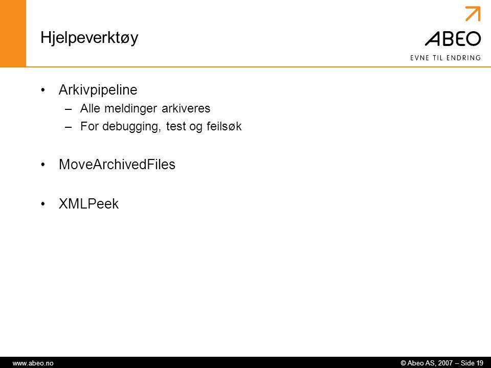 © Abeo AS, 2007 – Side 19www.abeo.no Hjelpeverktøy Arkivpipeline –Alle meldinger arkiveres –For debugging, test og feilsøk MoveArchivedFiles XMLPeek